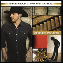 The Man I Want To Be/Chris Young