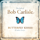 The Best of Bob Carlisle: Butterfly Kisses & Other Stories/Bob Carlisle