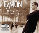 Fuck It (I Don't Want You Back)/Eamon
