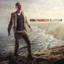 Hello Fear/Kirk Franklin