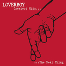 Greatest Hits - The Real Thing/LOVERBOY
