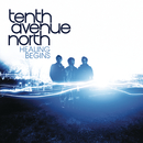 Healing Begins/Tenth Avenue North