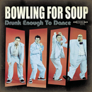 Drunk Enough To Dance/Bowling For Soup