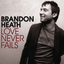 Love Never Fails/Brandon Heath
