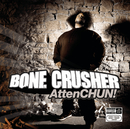 AttenCHUN!/Bone Crusher