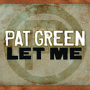 Let Me/Pat Green