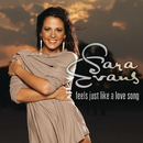 Feels Just Like A Love Song/Sara Evans