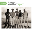 Playlist: The Very Best Of Weather Report/Weather Report