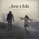 Sixteen Times/June & Lula