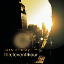The Eleventh Hour/Jars Of Clay