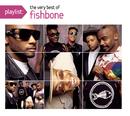 Playlist: The Very Best Of Fishbone/Fishbone