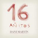 16 Añitos/Dani Martin