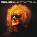 Once Bitten Twice Shy/Ian Hunter