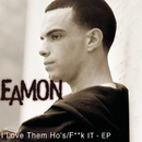 I Love Them Ho's/F**k It EP/Eamon