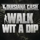 Walk Wit A Dip/Louisiana Ca$h