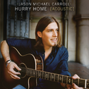 Hurry Home (Acoustic Version)/Jason Michael Carroll