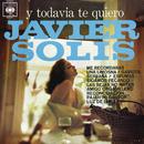 Y Todavia Te Quiero/Javier Solís