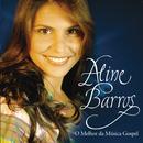 O melhor da música Gospel/Aline Barros