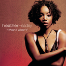 I Wish I Wasn't (Remix)/Heather Headley