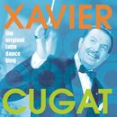 The Original Latin Dance King/Xavier Cugat