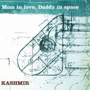 Mom In Love, Daddy In Space/Kashmir