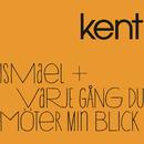 Ismael/Varje gång du möter min blick/Kent