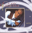 My Place Is With You/Clay Crosse