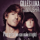 Plus Près (We Can Make It Right) (radio edit) feat.Nyusha/Gilles Luka