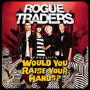 Would You Raise Your Hands?/Rogue Traders