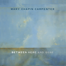 Between Here And Gone/Mary Chapin Carpenter