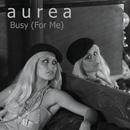 Busy ((For Me) (Bonus Track))/Aurea