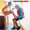 Wax/Indochine