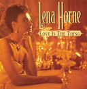 Love Is The Thing/Lena Horne