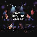 Chora Me Liga (Ao Vivo)/João Bosco e Vinícius