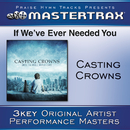 If We've Ever Needed You/Casting Crowns