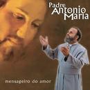 Mensageiro Do Amor/Padre Antônio Maria