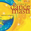 Return Of Dance Masti/Instant Karma
