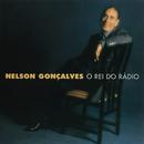 O Rei Do Rádio - As Maiores Interpretações De Nelson Gonçalves/Nelson Gonçalves