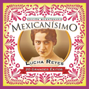 Mexicanisimo-Bicentenario / Lucha Reyes/Lucha Reyes