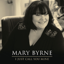 I Just Call You Mine/Mary Byrne
