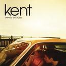 Things She Said/Kent