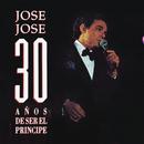 José José 30 Años de Ser el Príncipe/José José