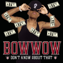 Don't Know About That/Bow Wow