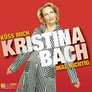 Küss mich mal richtig/Kristina Bach