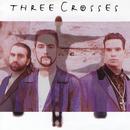 Three Crosses/Three Crosses