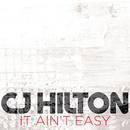 It Ain't Easy/CJ Hilton
