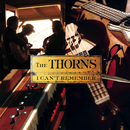 I Can't Remember/The Thorns