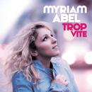 Trop Vite/Myriam Abel