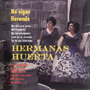 No Sigas Llorando/Hermanas Huerta