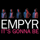 It's gonna be/Empyr